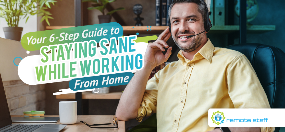 Your Six-Step Guide to Staying Sane While Working From Home