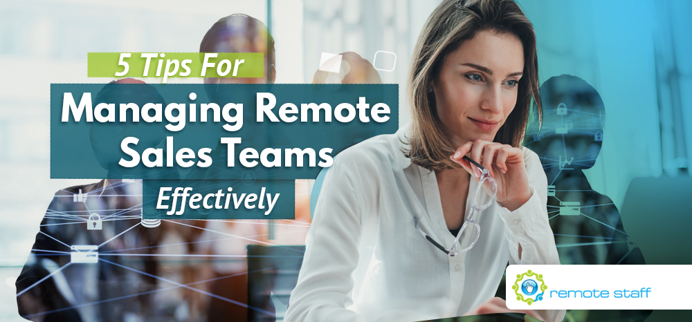 Five Tips For Managing Remote Sales Teams Effectively