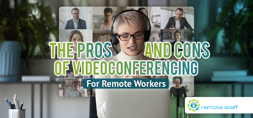 The Pros and Cons of Videoconferencing For Remote Workers