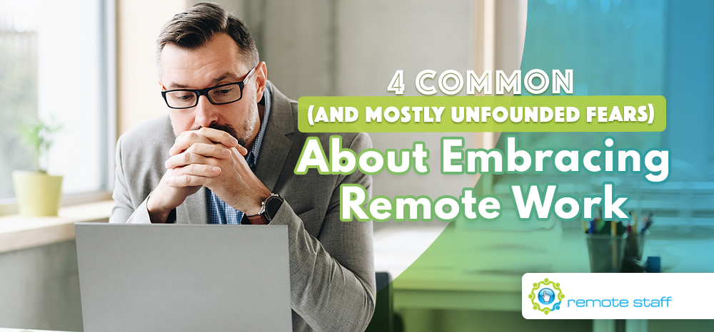 Four Common (And Mostly Unfounded Fears) About Embracing Remote Work