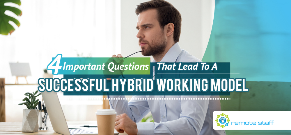 Four Important Questions That Lead To A Successful Hybrid Working Model