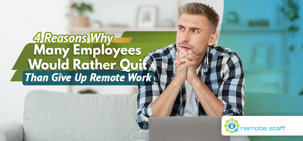 Four Reasons Why Many Employees Would Rather Quit Than Give up Remote Work