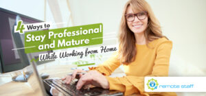 Four Ways to Stay Professional and Mature While Working from Home