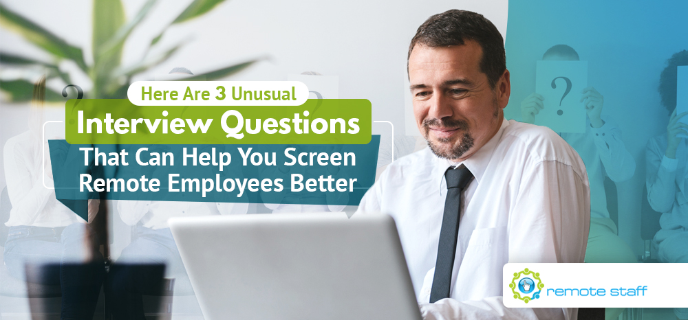 Here Are Three Unusual Interview Questions That Can Help You Screen Remote Employees Better