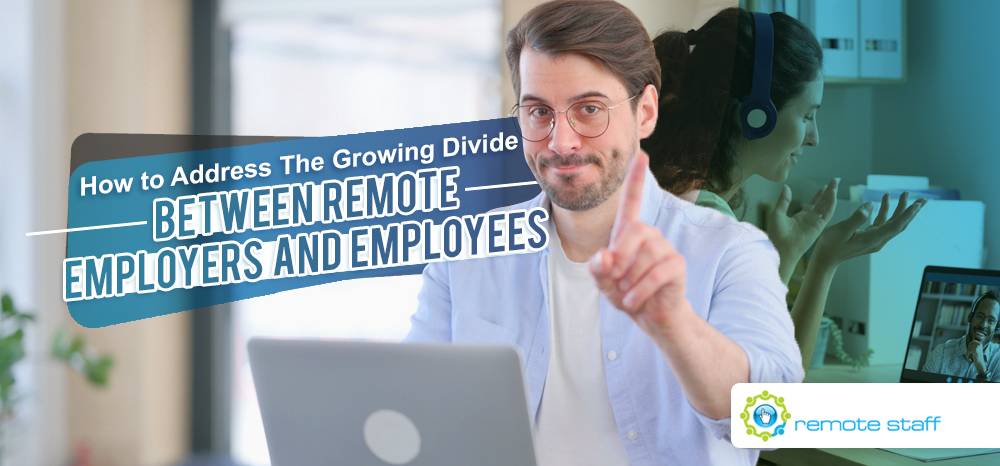 How to Address The Growing Divide Between Remote Employers and Employees