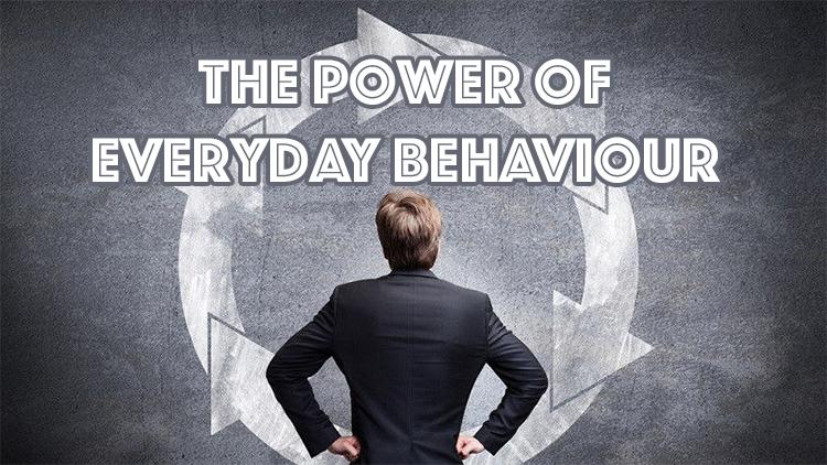 The Power of Everyday Behaviour