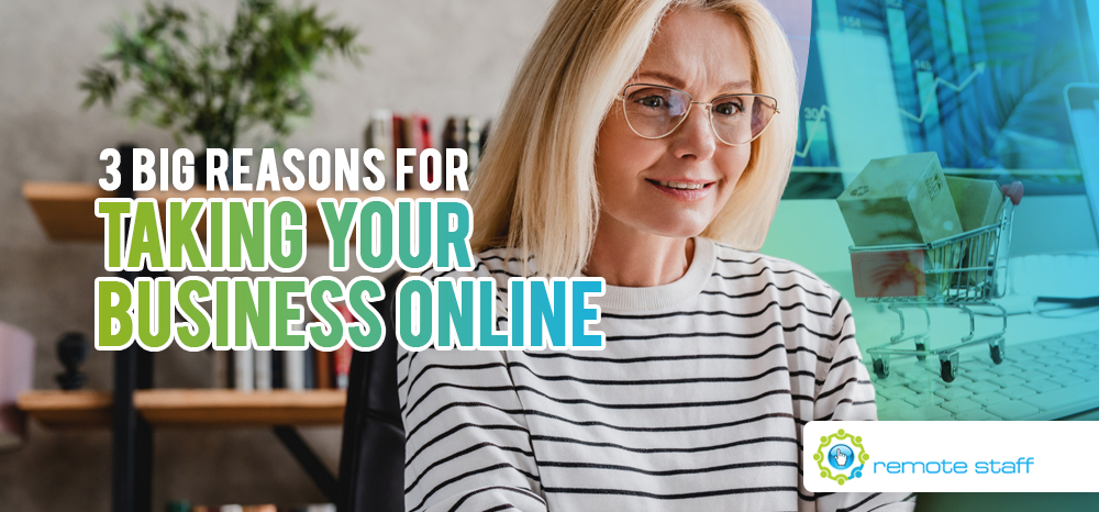 Three Big Reasons For Taking Your Business Online