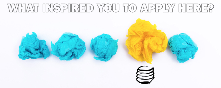 What inspired you to apply here_