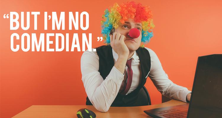 """""""But I'm No Comedian"""""""