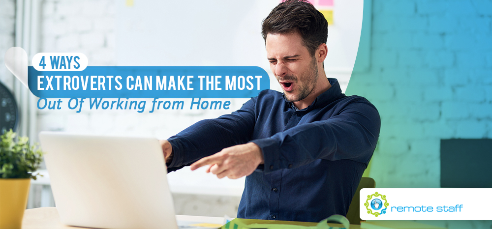 Four Ways Extroverts Can Make The Most Out Of Working from Home