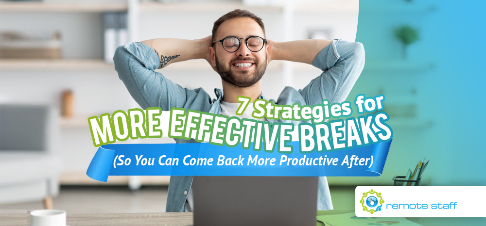 Seven Strategies For More Effective Breaks (So You Can Come Back More Productive After)