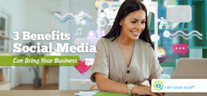 Three Benefits Social Media Can Bring Your Business