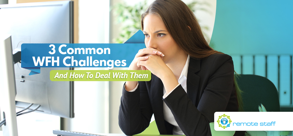Three Common WFH Challenges - And How To Deal With Them