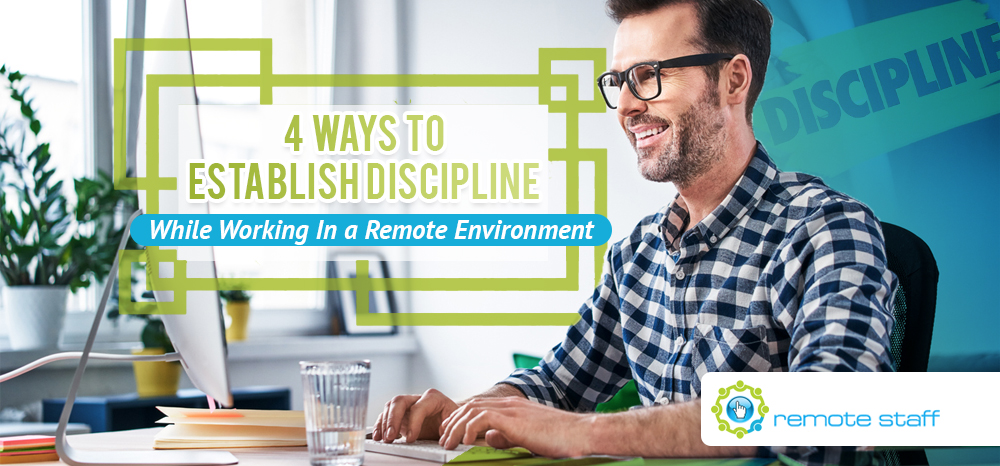 Four Ways To Establish Discipline While Working In a Remote Environment