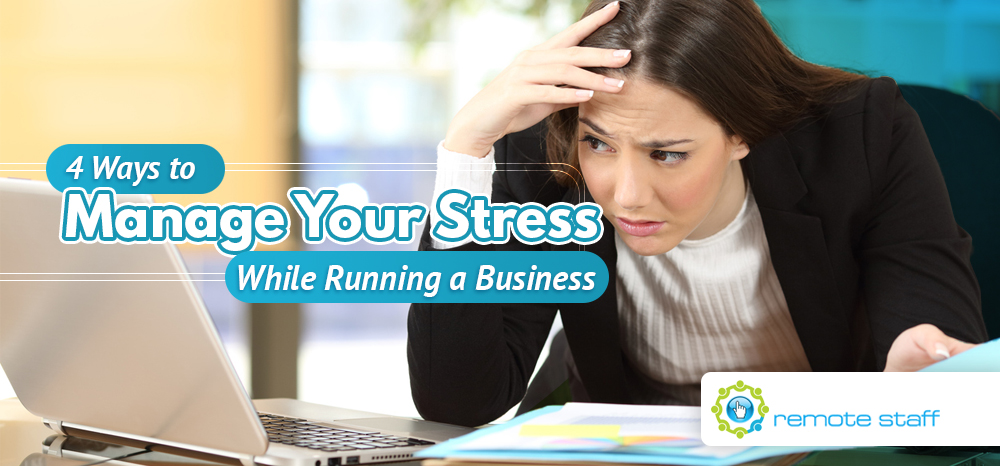 Four Ways to Manage Your Stress While Running a Business
