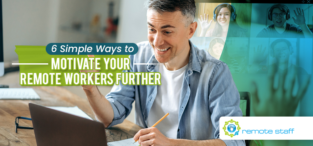 Six Simple Ways to Motivate Your Remote Workers Further